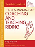 The BHS Manual for Coaching and Teaching Riding (British Horse Society), Islay Auty FBHS, Margaret Linington-Payne MA (Ed)  BHSI, 1905693451