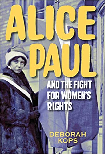 Alice Paul and the Fight for Women's Rights: From the Vote to the Equal  Rights Amendment: Kops, Deborah: 9781629793238: Amazon.com: Books