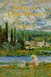 Rivers of Living Water — How Obtained - How Maintained - Studies Setting Forth the Believer's Position in Christ / with Corrective and Complementary Notes