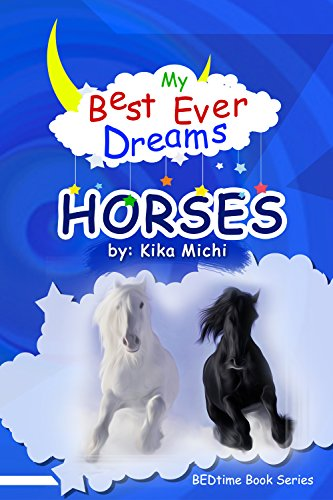 My Best Ever Dream - HORSES! (# 1 in the BEDtime Series for Children) (BEDtime Book Series (My Best Ever Dreams))
