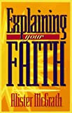 Explaining Your Faith, Alister McGrath, 0801057280