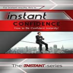Instant Confidence: How to Be Confident Instantly! |  The Instant-Series