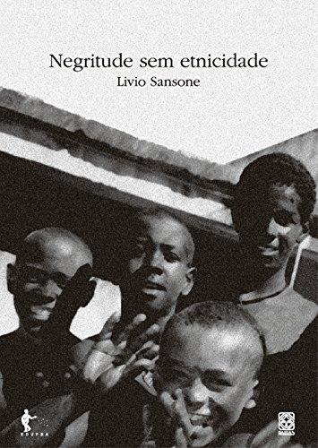Negritude sem etnicidade: o local e o global nas relações raciais e na produção cultural negra do Brasil (Portuguese Edition)