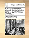 The Christian's Great Interest, William Guthrie, 1140809415