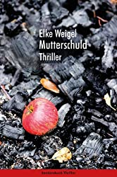 Mutterschuld. Krimi von Elke Weigel