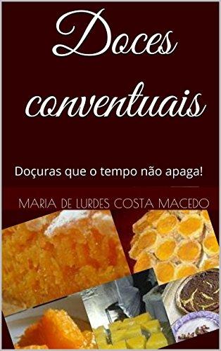 Doces conventuais: Doçuras que o tempo não apaga! (Portuguese Edition) by Maria de Lurdes Costa Macedo