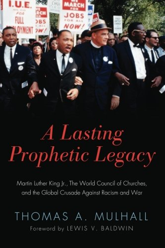 A Lasting Prophetic Legacy: Martin Luther King Jr., the World Council of Churches, and the Global Crusade Against Racism