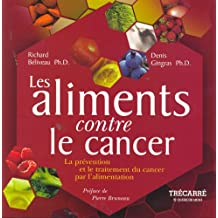 Les Aliments contre le cancer: La prévention et le traitement du cancer par l'alimentation