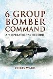 6 Group Bomber Command, Chris Ward, 1848841558