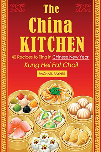 The China Kitchen: 40 Recipes to Ring in Chinese New Year - Kung Hei Fat -