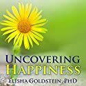 Uncovering Happiness: Overcoming Depression with Mindfulness and Self-compassion Audiobook by Elisha Goldstein, PhD Narrated by Eric Michael Summerer