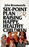 John Rosemond's Six-Point Plan: For Raising Happy, Healthy Children