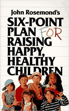 The New Six Point Plan For Raising Happy Healthy Children By John Rosemond