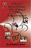 Three Questions to Heal A Marriage, Deborah C. Bauers, 0974521213