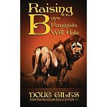 Raising Boys Feminists Will Hate by Doug Giles (2012-09-03)