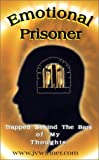 Emotional Prisoner : Trapped Behind the Bars of My Thoughts, Jose Villegas III, 0972506705