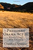 President Obama Act III - Clarifying His Legacy, Crawford Spooner, 1493701673