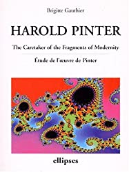 Harold Pinter, The Caretaker of the Fragments of Modernity : Etude de l'oeuvre de Pinter