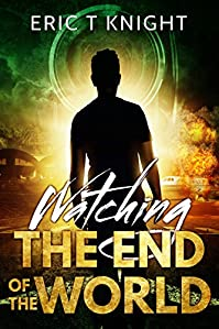 Watching The End Of The World: A Thriller by Eric T Knight ebook deal