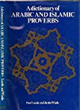 A Dictionary of Arabic and Islamic Proverbs, Paul Lunde and Justin Wintle, 0710201796