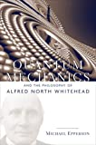 Quantum Mechanics and the Philosophy of Alfred North Whitehead, Michael Epperson, 0823250121