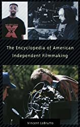 The Encyclopedia of American Independent Filmmaking: