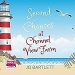 Second Chances at Channel View Farm: Channel View Farm, Book 2   Jo Bartlett