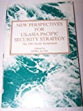 New Perspectives for U. S.-Asia Pacific Security Strategy : The 1991 Pacific Symposium, Alves, Dora, 0788112325
