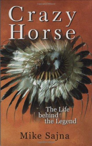 Crazy Horse: The Life Behind The Legend (Crazy Horse Dakota)