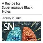 A Recipe for Supermassive Black Holes | Andrew Grant