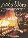 All the King's Cooks : The Tudor Kitchens of King Henry VIII at Hampton Court Palace
