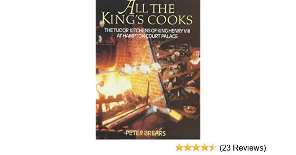 All the King\'s Cooks : The Tudor Kitchens of King Henry VIII at ...
