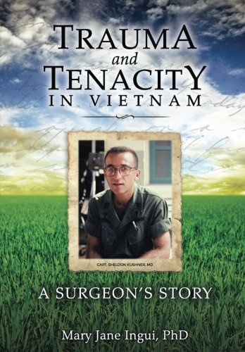 Trauma and Tenacity in Vietnam: A Surgeon's Story