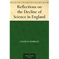 Reflections on the Decline of Science in England (English Edition)
