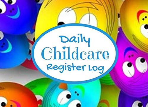 Daily Childcare Register Log: Perfect Sign In And Out Register Log Book For Daycares Childminders, Babysitters Nannies And  Preschool (Childcare Attendance Logbook)