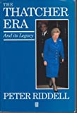 The Thatcher Era : And Its Legacy, Riddell, Peter, 0631182683