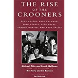 The Rise of the Crooners: Gene Austin, Russ Columbo, Bing Crosby, Nick Lucas, Johnny Marvin and Rudy Vallee (Studies and Documentation in the History of Popular Entertainment)