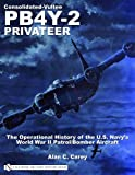Consolidated-Vultee PB4Y-2 Privateer: The Operational History of the U.S. Navy'sWorld War II Patrol/Bomber Aircraft
