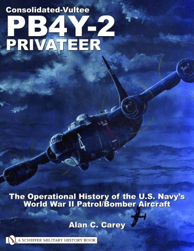 - Consolidated-Vultee PB4Y-2 Privateer: The Operational History Of The U.s. Navy's World War Ii Patrol/bomber Aircraft