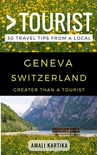 Greater Than a Tourist - Geneva Switzerland: 50 Travel Tips from a Local