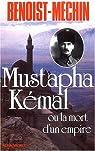 Mustapha Kémal, ou la mort d'un empire par Benoist-Mechin