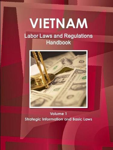 Vietnam Labor Laws and Regulations Handbook Volume 1 Strategic Information and Basic Laws (World Business Law Library) by IBP USA