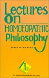 Lectures on Homoeopathic Philosophy, Kent James Tyler, 8170211794