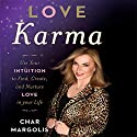 Love Karma: Use Your Intuition to Find, Create, and Nurture Love in Your Life Audiobook by Char Margolis Narrated by Char Margolis