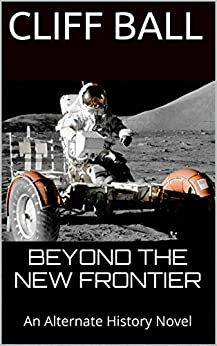Beyond the New Frontier: An Alternate History Novel by [Ball, Cliff]