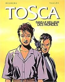 Tosca, tome 3 : Dans le meilleur des mondes par Desberg