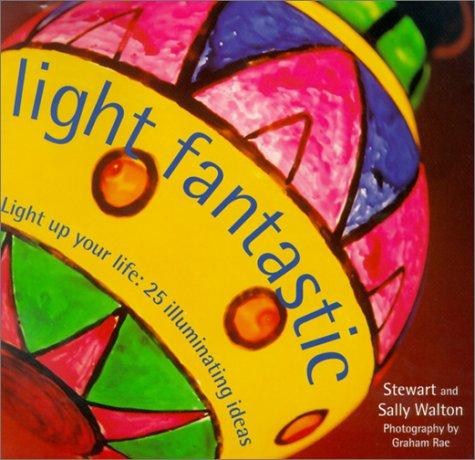 Light Fantastic: Light Up Your Life: 25 Illuminating Ideas (Designer ()