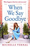 When We Say Goodbye: The most heartwarming story of love, loss and second chances you'll read in 2019