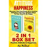 Attitude: Happiness: Discover The True Power Of A Positive Attitude & The Top 100 Best Ways To Feel Good & Be Happy: 2 in 1 Box Set: Positive Attitude ... Experience Positive Feelings In Your Life)