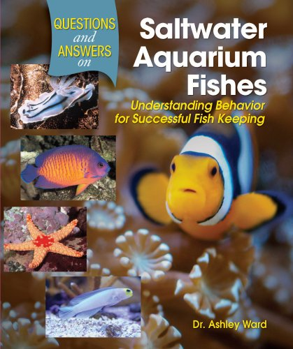Questions and Answers on Saltwater Aquarium Fishes: Understanding Behavior for Successful Fishkeeping
